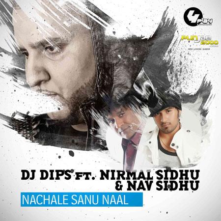 Nachale Sanu Naal - DJ Dips Ft Nirmal Sidhu & Nav Sidhu