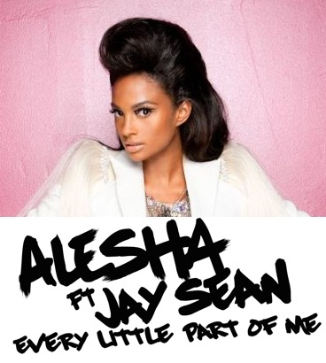 ALESHA DIXON FEAT JAY SEAN 'EVERY LITTLE PART OF ME'