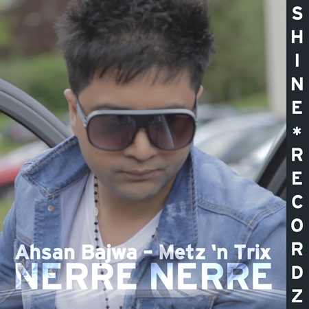 NERRE NERRE INTERNATIONA RELEASE - ASHAN BAJWA FEATURING METZ N TRIX