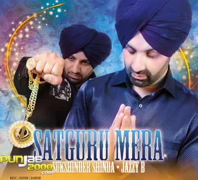Satguru Mera - Sukshinder Shinda & Jazzy B