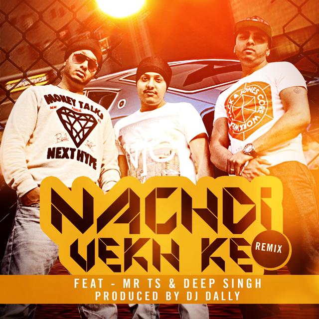 Dj Dally - Nach Di Vekh Ke Remix Feat: Deep Singh & Mr TS